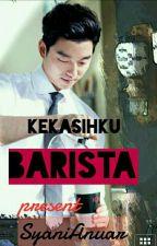 #KEKASIHKU BARISTA by NiSyaLi