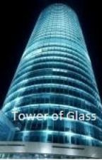 The Tower Of Glass (MAJOR EDITING) by TheRabidStarfish