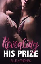 Revealing His Prize (3 Chapter Sample Read) by ElleMThomas