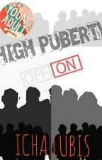 High Puberty : ON! [Completed & Revised] by onlyelaine