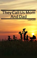 They call us Mom and Dad by indie1503