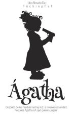 Ágatha© [Trilogía Origen Oscuro No°2] by FuckingFat