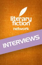 Interviews on the Literary Fiction Network by LiteraryFiction