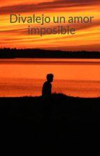 Divalejo un amor imposible by emilce241
