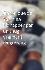 Chronique de Yasmina kidnapper par un thug vraiment dangereux by MawaLmx