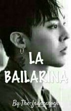La Bailarina (G-Dragon y Tu) (adaptada)  by the-francerock