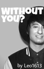 Without you? - Julien Bam FF by Leo1613