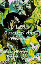 O Lado Obscuro das Princesas by JuliaWernerOliveira
