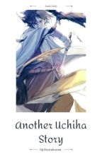 Another Uchiha Story (Sasuke FF) {Complete} by MxsUnknxwn