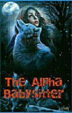 Alpha's babysitter (HIATUS) by sweetiezee