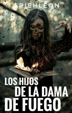Los Hijos De La Dama de Fuego by AriehLeon