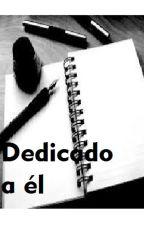 Dedicado a él by dairaari13