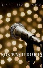 Nos Bastidores (Concluída) - Disponível até 31 de dezembro!! by SaraMachadoRamos