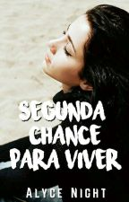 Segunda chance para viver✔️ by _alycenight