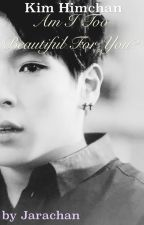 Am I Too Beautiful For You? »Himchan« by Jarachan