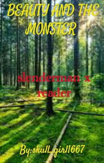 The Beauty and the Monster [Slenderman X Reader