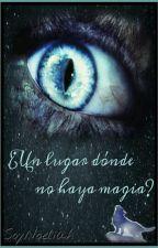 ¿Un lugar dónde no haya magia? by Noeliiah_