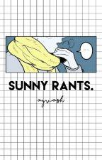 sunny rants ° journal by ayvash