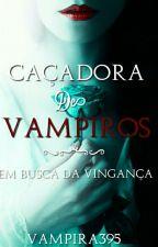 Caçadora De Vampiros by vampira395