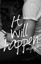 It Will Happen [NiallHoranFanfic] by msgorgjee