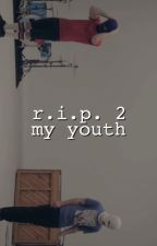 r.i.p. 2 my youth by toxicab