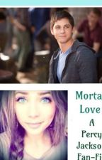 Mortal Love (a Percy Jackson fan fiction) by basebalgirl70