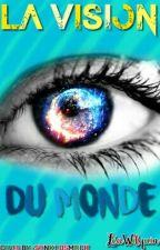 .La Vision Du Monde. by Crazyiix