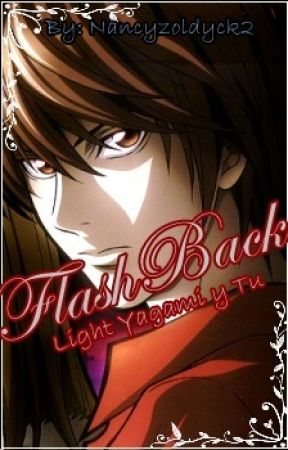 FlashBack [Light Yagami y Tu] by NancyZoldyck2