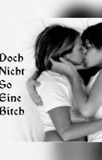 Doch Nicht So Eine Bitch (girlxgirl) by missxunimportant