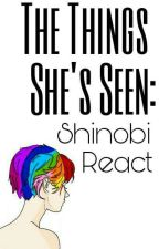 The Things She's Seen: Shinobi React by strawhat_pirate