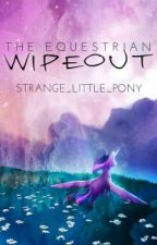 The Equestrian Wipeout by Strange_Little_Pony