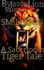 SMILODON:A Sabertooth Tiger Tale by -TheShadowLion-