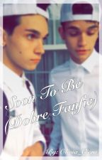 Soon To Be (Dobre Fanfic) by Olivia_Ciera