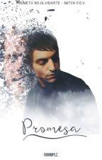 Promesa. [ Prometo no olvidarte - Mitch P.O.V ] by RommPlz