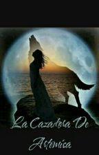 La Historia De Una Cazadora(cazadoras de Artemisa) by Mar_Mclean