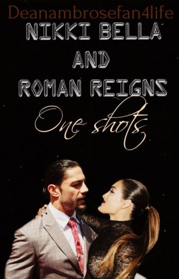 Nikki Bella & Roman Reigns Smutty One Shots