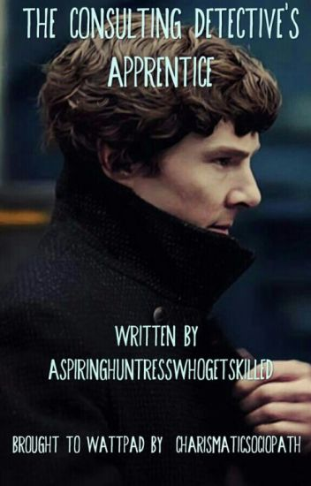 The Consulting Detective's Apprentice (Sherlock x Reader)