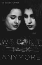 WE DON'T TALK ANYMORE - CAMREN by -aftermathdinah