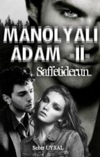 MANOLYALI ADAM -II- Saffetiderun by manolyaliyazar