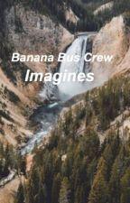 Banana Bus Crew Oneshots by spac3_boi