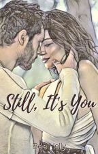 Still, It's You by SarangGirl05