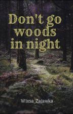 Don't go into the woods  by Wixsa_Zajawka