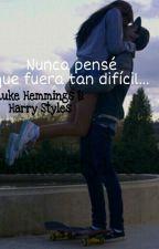 Nunca pensé que fuera tan difícil... [Luke Hemmings & Harry Styles] by Evexstyles
