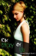The Story Of Us (Book 2: Mated Midnight Series)*On Hold* by MissyNicole93