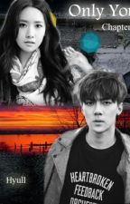 Only You (COMPLETE) by Hyull_Fanfiction