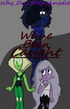 (Amedot) We've Been Caught (Book 2/3)  by 1-800-PERIDOT-TRASH