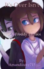 It's Over Isn't It // Fred X Freddy // Fanfic Yaoi  by Amandiiuxy715