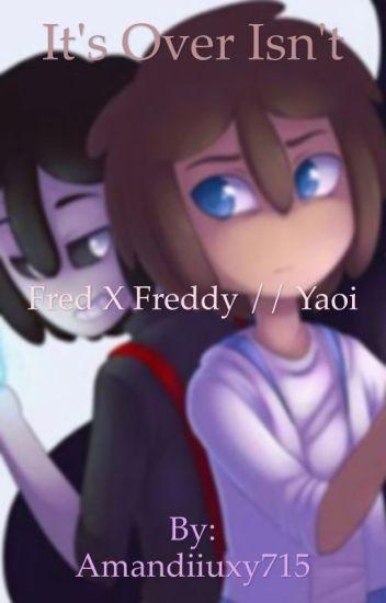 It's Over Isn't It // Fred X Freddy // Fanfic Yaoi