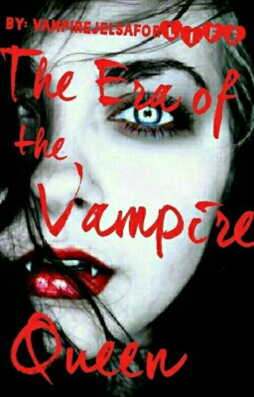 The Era of the Vampire Queen by vampirejelsaforLIFE