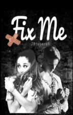 Fix Me (A Justin Bieber Love Story) by JBieber69
